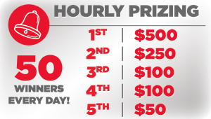 Hourly Prizing $50 - $500 Free Play